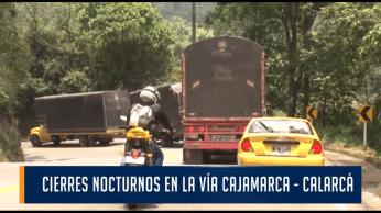 CIERRES NOCTURNOS EN LA VÍA CAJAMARCA CALARCÁ