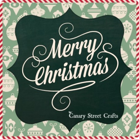 Merry Christmas and an Update from Canary Street Crafts