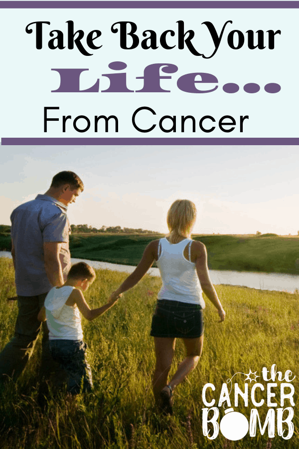 Take Back Your Life From Cancer  -