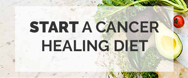 Start a Cancer Healing Diet