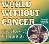 World without Cancer, Truth of Vitamin B17