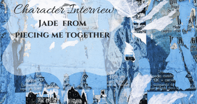Character Interview:: Jade from Piecing Me Together
