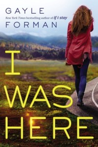 Book cover for I Was Here by Gayle Forman.