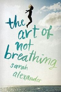 Review: The Art of Not Breathing by Sarah Alexander
