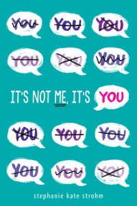 Book cover for It's Not Me, It's You by Stephanie Kate Strohm