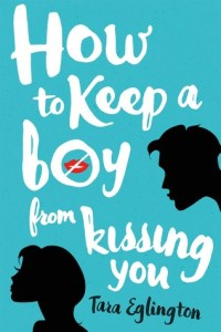 Book cover for How to Keep a Boy From Kissing You by Tara Eglington
