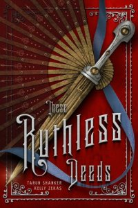 Book cover for These Ruthless Deeds by Tarun Shanker and Kelly Zekas
