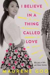 Book cover for I Believe in a Thing Called Love by Maurene Goo