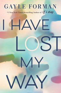 Book cover for I Have Lost My Way by Gayle Forman