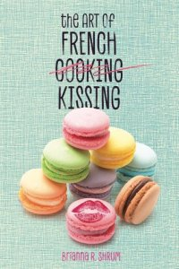 Review: The Art of French Kissing by Brianna R. Shrum