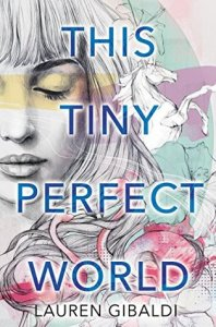 Book cover for This Tiny Perfect World by Lauren Gibaldi.