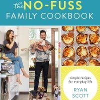 The No-Fuss Family Cookbook, Ryan Scott