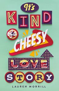 It's Kind of a Cheesy Love Story Lauren Morrill