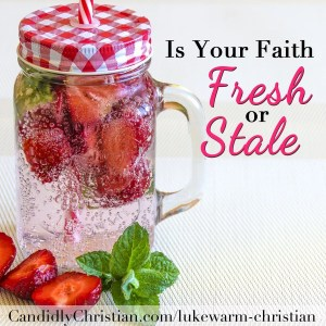 Is your faith fresh... or has it started to grow subtly stale?