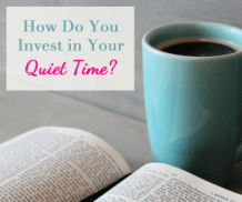 How do you invest in your quiet time?