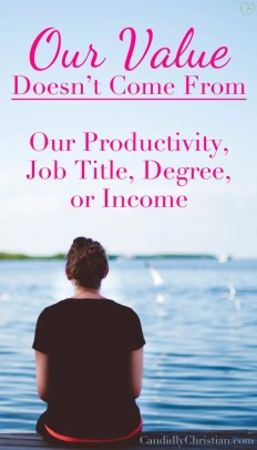 Our value doesn't come from our productivity, job title, degree, or income
