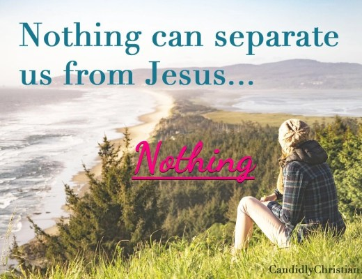 Sin can't separate us from Jesus... nothing can.