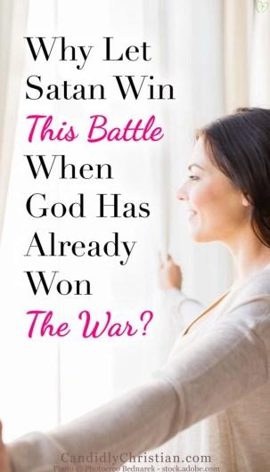 Why let Satan win this battle, when God has already won the war?