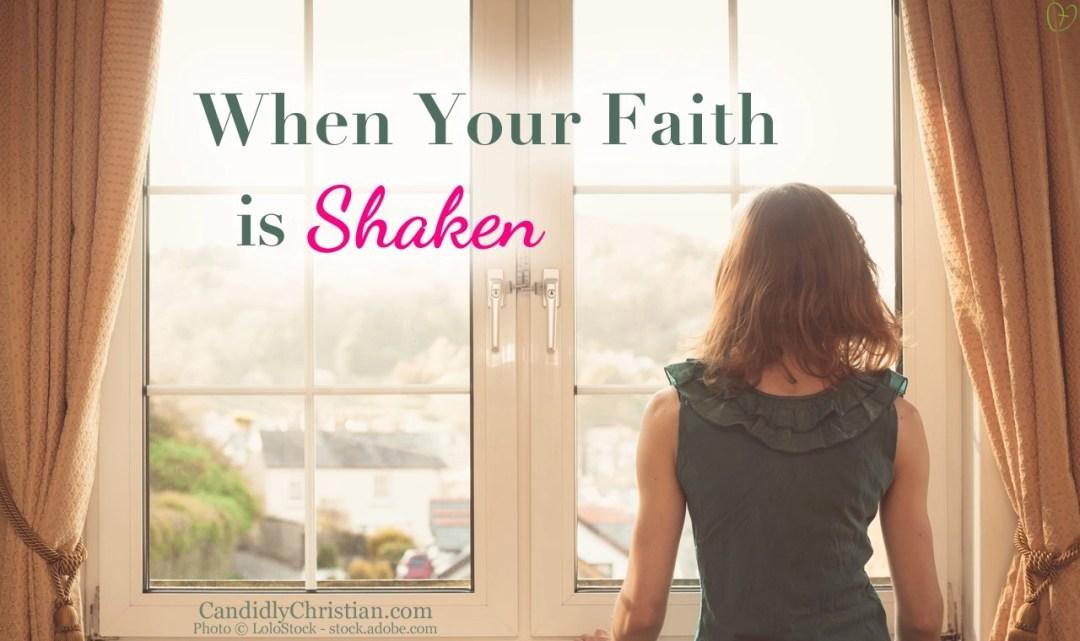 When your faith is shaken...