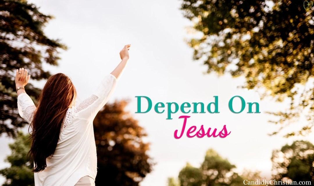 Depend on Jesus