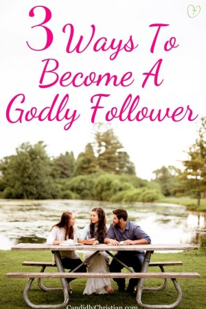 3 ways to become a godly follower