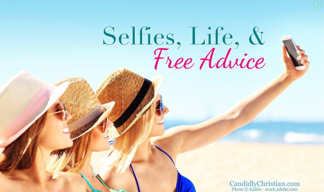 Selfies, Life, & Free Advice
