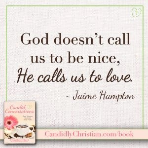 God doesn't call us to be nice, He calls us to love.