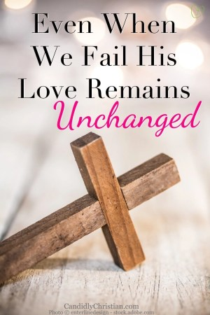 Even when we fail, His love remains unchanged