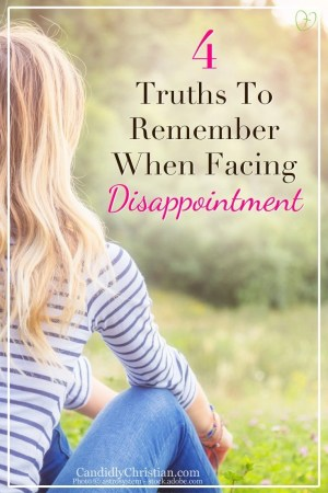 4 Truths to remember when facing disappointment