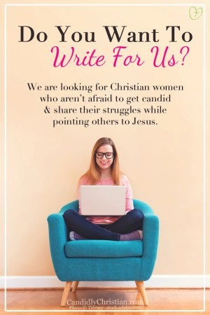{{Guest bloggers wanted}} Candidly Christian is looking for Christian women who aren't afraid to get candid and share their struggles while pointing others to Jesus.