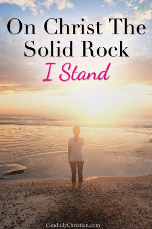 On Christ the solid rock I stand...