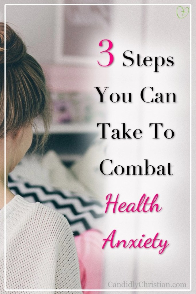 3 Steps you can take to combat health anxiety #ChristianWomen