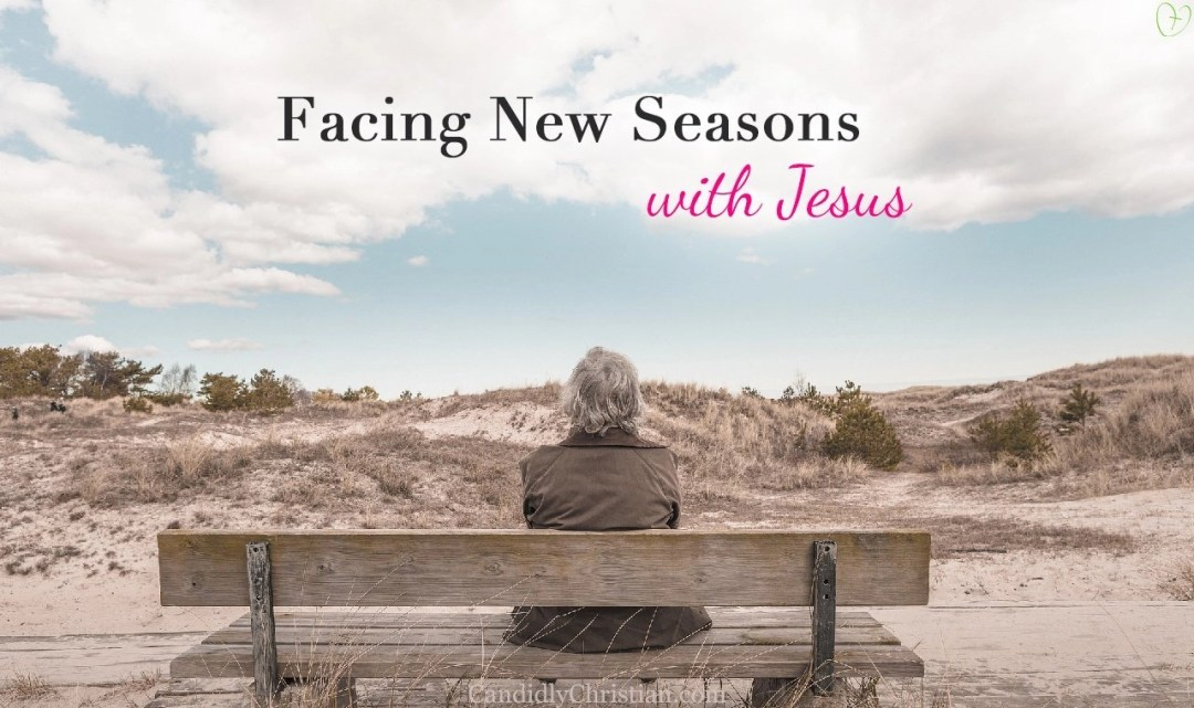 Facing new seasons of life with Jesus