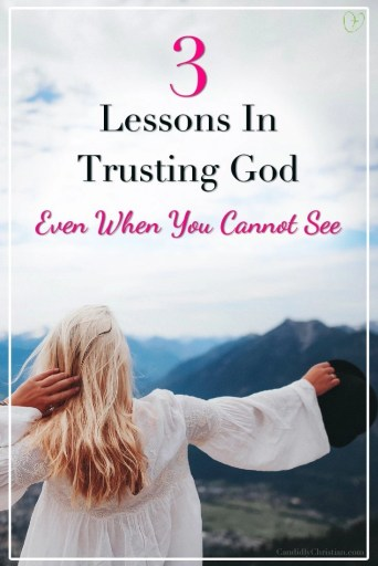 3 lessons in trusting God - even when you cannot see #TrustInJesus
