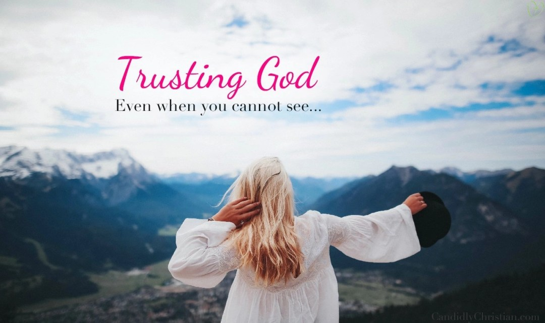 Trusting God - Even when you cannot see.