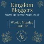 Kingdom Bloggers Weekly Christian Link Up