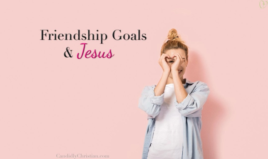 Friendship goals & Jesus