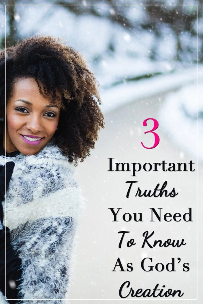 3 important truths you need to know as God's creation