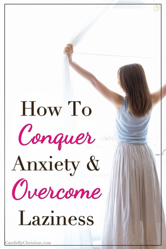 How to conquer anxiety and overcome laziness