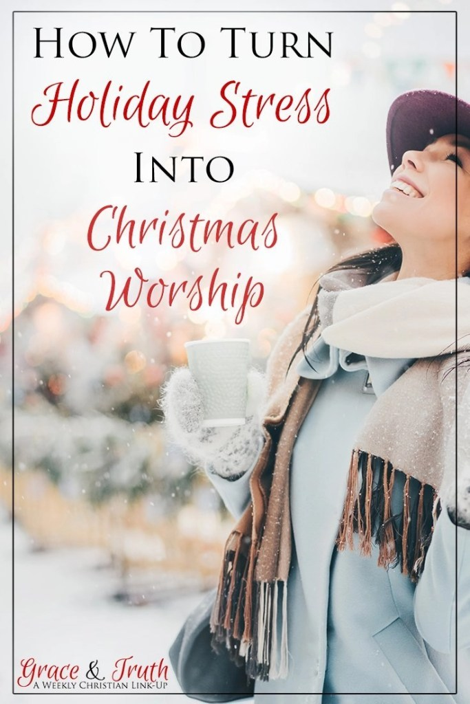How to turn holiday stress into Christmas worship