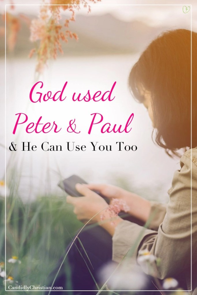 God used Peter and Paul - and He can use you too.