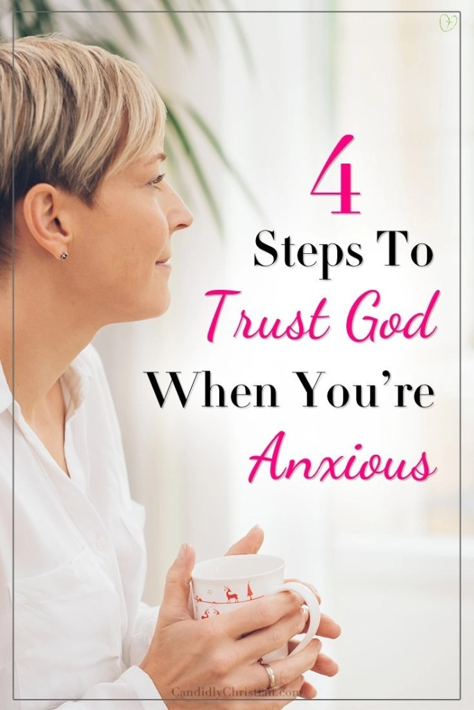 4 steps to trust God when you're anxious