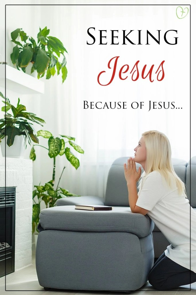 Seeking Jesus because of Jesus