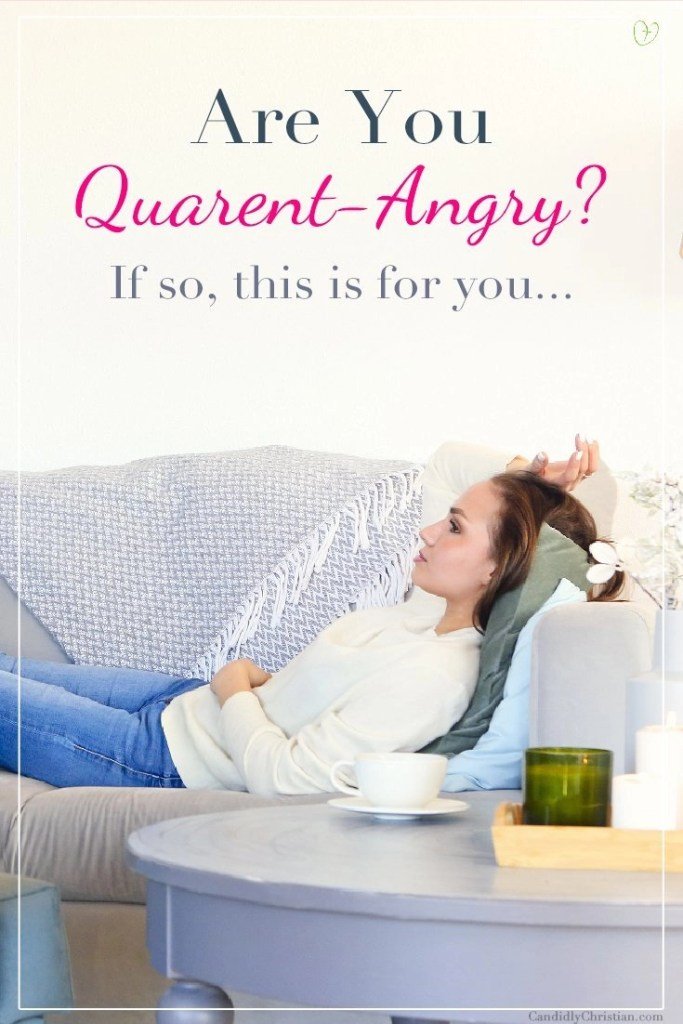 Are you quarent-angry? If so, this is for you...