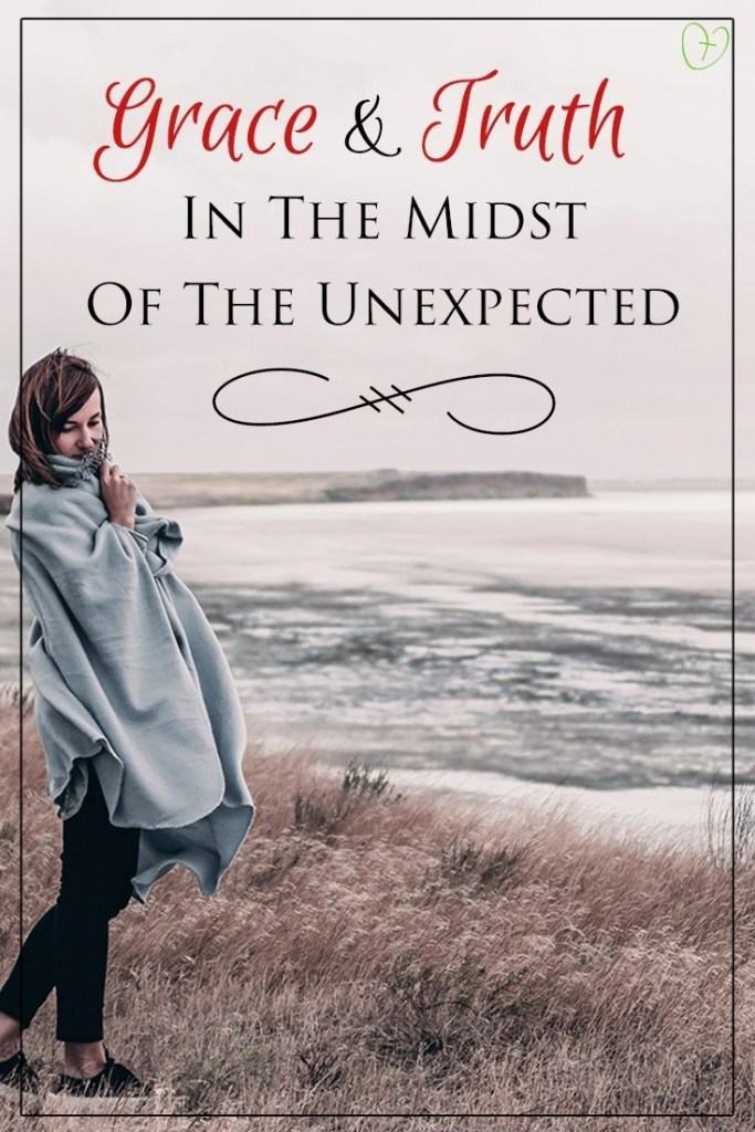 Grace and Truth in the midst of the unexpected