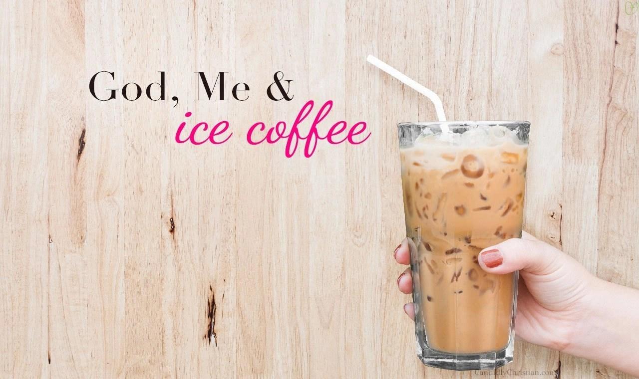 God, Me & Ice Coffee