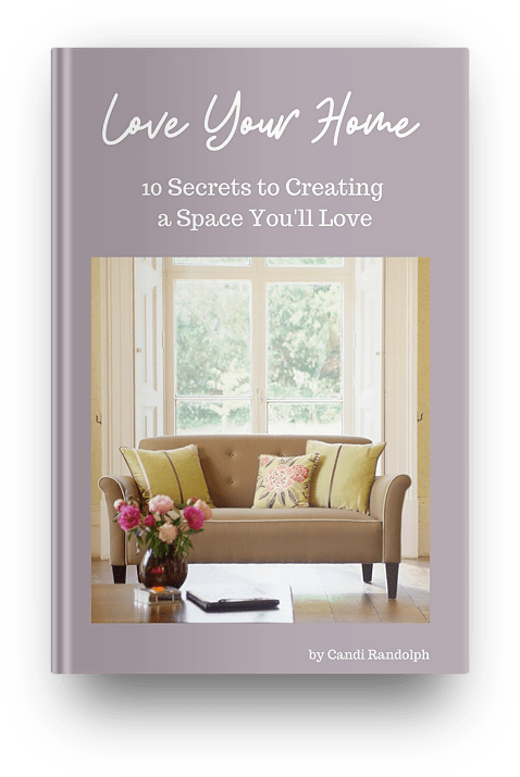 Love Your Home - 10 Secrets to Creating a Space You'll Love