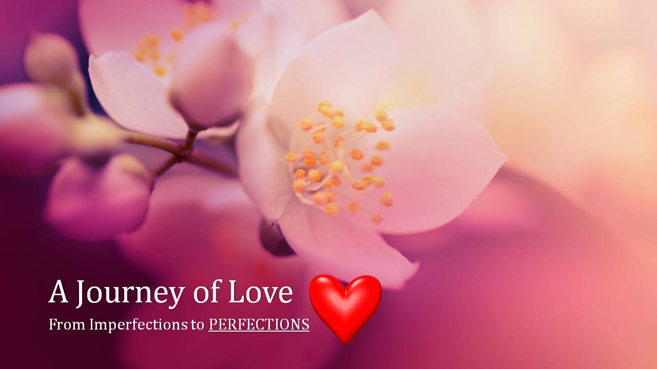 A JOURNEY OF LOVE – FROM IMPERFECTION TO PERFECTION