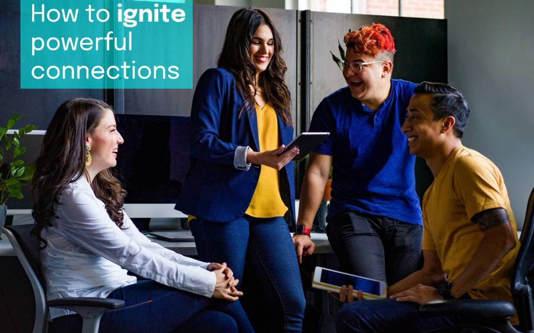 How We (and You) Ignite Powerful Connections in Business and Life