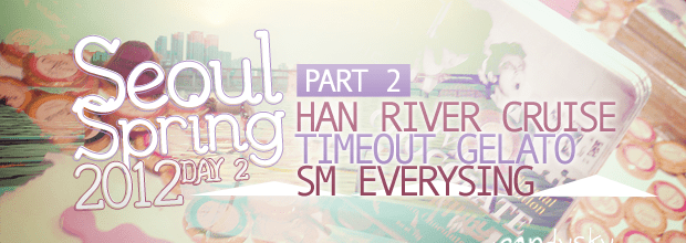 Seoul Spring 2012 – Day 2 : 2/2 Han River + Timeout Gelato + Everysing